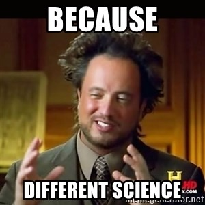 History guy - Because different science