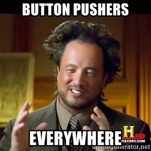 History guy - Button Pushers everywhere
