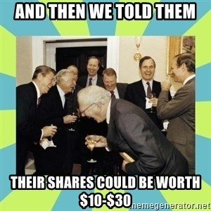 reagan white house laughing - and then we told them their shares could be worth $10-$30