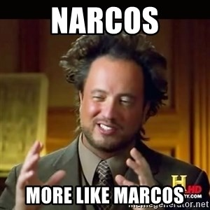 History guy - Narcos More like Marcos