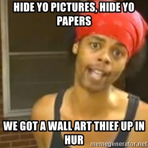 Bed Intruder - HIDE YO PICTURES, HIDE YO PAPERS WE GOT A WALL ART THIEF UP IN HUR