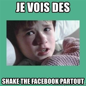 sixth sense - Je vois des Shake the facebook partout