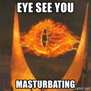 Eye of Sauron - Eye see you masturbating