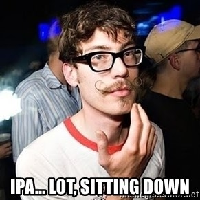 Super Smart Hipster -  IPA... lot, sitting down