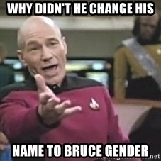 Captain Picard - why didn't he change his name to Bruce Gender