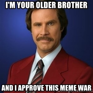 Anchorman Birthday - I'm your older brother and I approve this meme war
