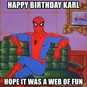 spider manf - Happy Birthday Karl Hope it was a web of fun