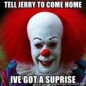 Pennywise the Clown - Tell jerry to come home Ive got a suprise