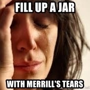 Crying lady - Fill up a jar with Merrill's tears