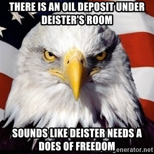 Freedom Eagle  - There is an oil deposit under Deister's Room Sounds like Deister needs a does of freedom