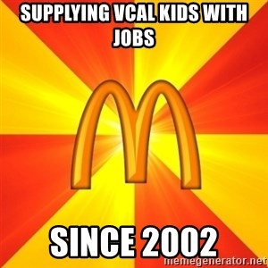 Maccas Meme - supplying vcal kids with jobs since 2002