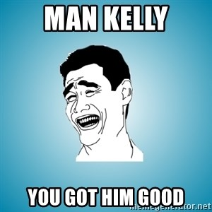 Laughing Man - Man Kelly YOU got him good