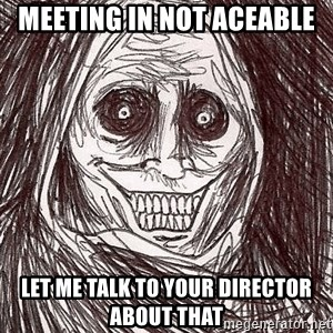 Boogeyman - MEETING IN NOT ACEABLE LET ME TALK TO YOUR DIRECTOR ABOUT THAT