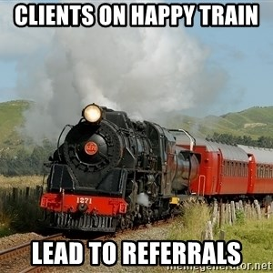 Success Train - Clients on happy train lead to referrals