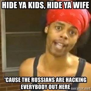 Bed Intruder - HIDE YA KIDS, HIDE YA WIFE 'CAUSE THE RUSSIANS ARE HACKING EVERYBODY OUT HERE