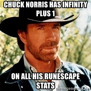Brutal Chuck Norris - Chuck Norris has INFINITY  plus 1  on all his runescape stats
