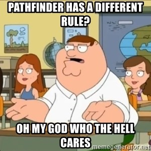 omg who the hell cares? - Pathfinder has a different rule? Oh my god who the hell cares