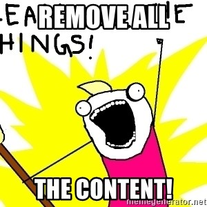 clean all the things - Remove all  the content!