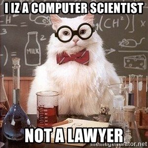 Science Cat - I IZ A COMPUTER SCIENTIST NOT A LAWYER