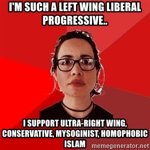 Liberal Douche Garofalo - I'm such a left wing liberal progressive.. I support Ultra-Right Wing, conservative, mysoginist, homophobic Islam