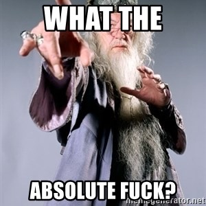 Dumbledore - What the  absolute fuck?