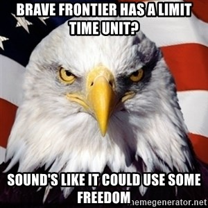 Freedom Eagle  - Brave Frontier has a limit time unit? sound's like it could use some freedom