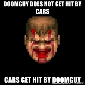 Bloody Doom Guy - Doomguy does not get hit by cars cars get hit by doomguy