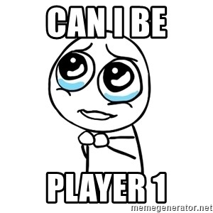 pleaseguy  - can i be player 1