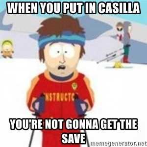 south park skiing instructor - When You Put in casilla you're not gonna get the save
