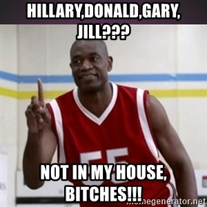 Not in my house Mutombo - hillary,donald,gary, jill??? not in my house, bitches!!!