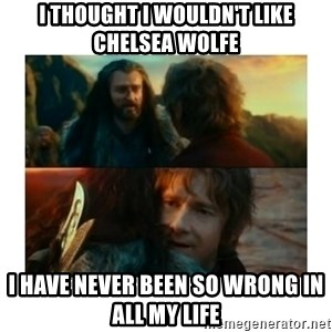 I have never been so wrong - I THOUGHT I WOULDN'T LIKE CHELSEA WOLFE i HAVE NEVER BEEN SO WRONG IN ALL MY LIFE