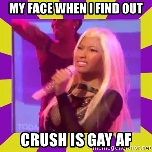 Nicki Minaj Constipation Face - My face when I find out Crush is gay AF