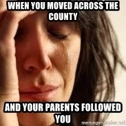 Crying lady - When you moved across the county  and your parents followed you