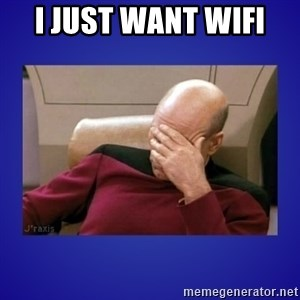 Picard facepalm  - I just want wifi
