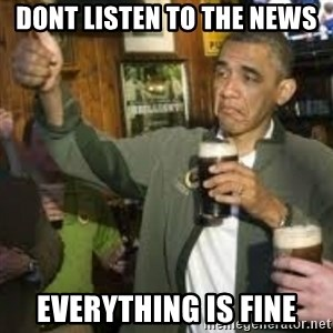 obama beer - dont listen to the news  everything is fine