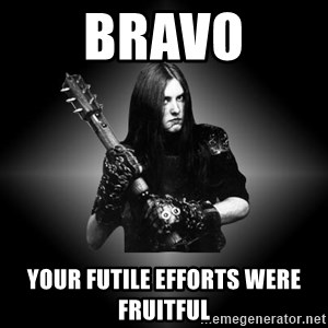 Black Metal - Bravo Your futile efforts were fruitful