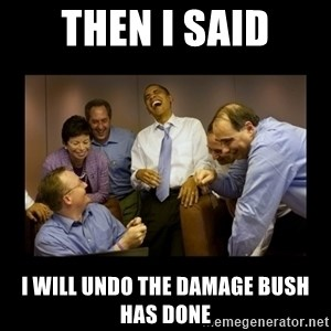 obama laughing  - Then I said I will undo the damage bush has done
