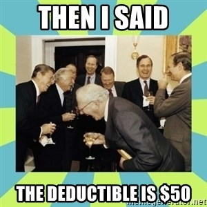 reagan white house laughing - Then I said The Deductible is $50