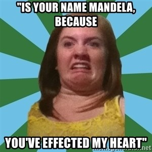 """Disgusted Ginger - """"Is your name Mandela, because  you've effected my heart"""""""