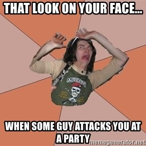 Scared Bekett - That look on your face... when some guy attacks you at a party