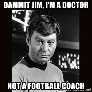 Leonard McCoy - Dammit Jim, I'm a Doctor Not a Football Coach