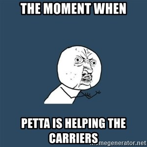y you no - the moment when petta is helping the carriers