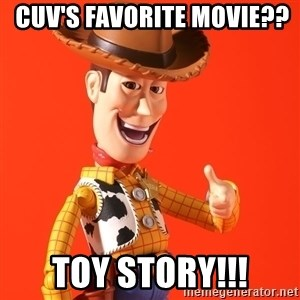 Perv Woody -  CUV's favorite movie??  Toy story!!!