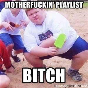 American Fat Kid - motherfuckin' playlist bitch