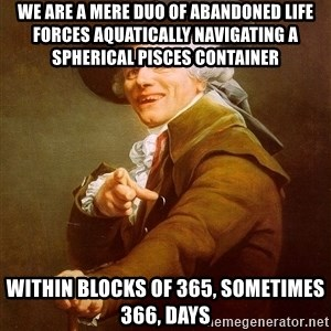 Joseph Ducreux - we are a mere duo of abandoned life forces aquatically navigating a spherical pisces container within blocks of 365, sometimes 366, days