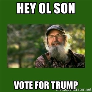 Si Robertson - HEY OL SON  Vote for trump