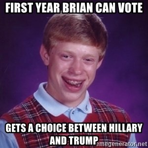 Bad Luck Brian - First year Brian can vote Gets a choice between Hillary and Trump