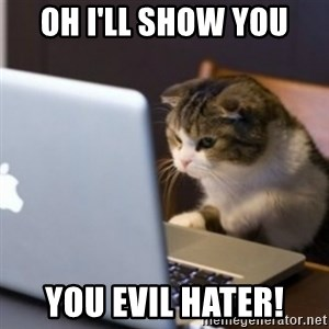 cat computer - Oh i'll show you You evil hater!