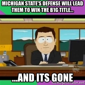south park it's gone - michigan state's defense will lead them to win the b1g title... ...and its gone