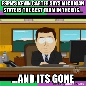 south park it's gone - espn's kevin carter says michigan state is the best team in the b1g... ...and its gone